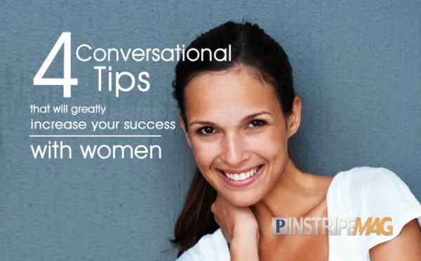 4 Conversational Tips that will greatly increase your success with women
